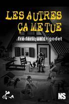 Couverture du livre « Les autres, ça me tue ! » de Frederique Trigodet aux éditions Ska