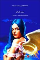 Couverture du livre « Wolfnight t.1 ; l'élue d'Algatia » de Chamalotte Johnson aux éditions Chapitre.com