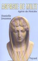 Couverture du livre « Aspasie de Milet ; égérie de Périclès » de Danielle Jouanna aux éditions Fayard