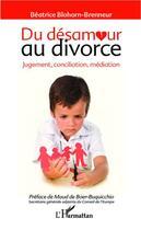 Couverture du livre « Du désamour au divorce ; jugement, conciliation, médiation » de Beatrice Blohorn-Brenneur aux éditions L'harmattan