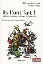 Couverture du livre « Ils l'ont fait ! 500 faits divers insolites et hilarants » de Philippe Chatenay et Simon Marty aux éditions Max Milo