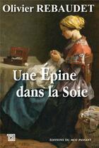 Couverture du livre « Une épine dans la soie » de Olivier Rebaudet aux éditions Editions Du Mot Passant