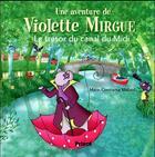 Couverture du livre « Une aventure de Violette Mirgue T.6 ; le trésor du Canal du Midi » de Marie-Constance Mallard aux éditions Privat