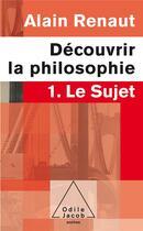 Couverture du livre « Découvrir la philosophie t.1 ; le sujet » de Alain Renaut aux éditions Odile Jacob