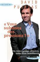 Couverture du livre « Vous subissez des pressions ? un témoignage sincère, sans faux semblants » de David Pujadas aux éditions Succes Du Livre