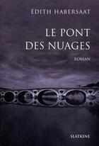 Couverture du livre « Le pont des nuages » de Edith Habersaat aux éditions Slatkine
