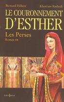 Couverture du livre « Les Perses t.2 ; le couronnement d'Esther » de Bernard Hebert et Khorram Rashedi aux éditions Calmann-levy