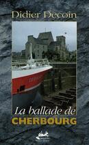 Couverture du livre « La ballade de Cherbourg » de Didier Decoin aux éditions Isoete
