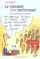 Couverture du livre « Le Manager Trop Performant. Sa Vie, Son Oeuvre, Ses Tourments » de Yves Barros aux éditions Julhiet
