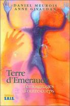 Couverture du livre « Terre d'émeraude ; témoignages d'outre-corps » de Meurois-Givaudan D. aux éditions Sois