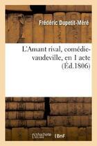 Couverture du livre « L'Amant Rival, Comedie-Vaudeville, En 1 Acte » de Dupetit-Mere-F aux éditions Hachette Bnf