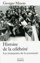 Couverture du livre « Histoire de la célébrité ; les trompettes de la renommée » de Georges Minois aux éditions Perrin