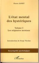 Couverture du livre « L'état mental des hystériques t.1 ; les stigmates mentaux » de Pierre Janet aux éditions L'harmattan