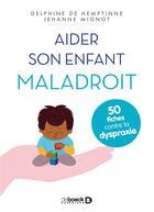 Couverture du livre « Aider son enfant maladroit ; 50 fiches contre la dyspraxie » de Delphine De Hemptinne et Jehanne Mignot aux éditions De Boeck Superieur