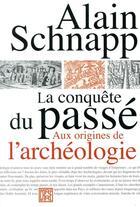 Couverture du livre « La conquête du passé ; aux origines de l'archéologie » de Alain Schnapp aux éditions Dominique Carre