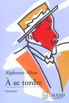 Couverture du livre « A Se Tordre » de Alphonse Allais aux éditions Grand Caractere