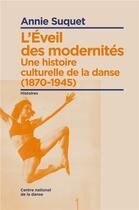 Couverture du livre « L'éveil des modernités ; une histoire culturelle de la danse (1870-1945) » de Annie Suquet aux éditions Cnd Pantin