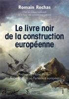 Couverture du livre « Le livre noir de la construction européenne » de Romain Rochas aux éditions Sydney Laurent
