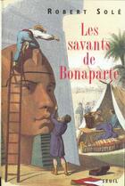 Couverture du livre « Les Savants De Bonaparte » de Robert Sole aux éditions Seuil