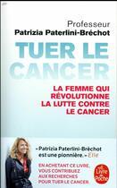 Couverture du livre « Tuer le cancer ; la femme qui révolutionne la lutte contre le cancer » de Patrizia Paterlini-Brechot aux éditions Lgf