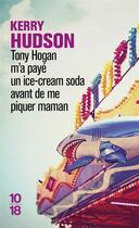 Couverture du livre « Tony Hogan m'a payé un ice-cream soda avant de me piquer maman » de Kerry Hudson aux éditions 10/18
