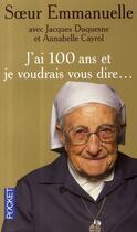 Couverture du livre « J'ai 100 ans et je voudrais vous dire... » de Soeur Emmanuelle aux éditions Pocket