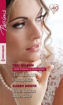 Couverture du livre « Troublante escapade ; une union interdite » de Teri Wilson et Karen Booth aux éditions Harlequin