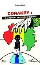 Couverture du livre « Conakry : la république des voleurs » de Thierno Bah aux éditions L'harmattan