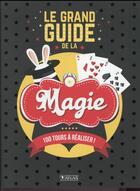 Couverture du livre « Le grand guide de la magie » de Collectif aux éditions Atlas