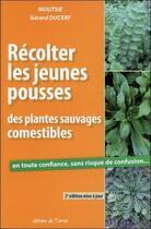 Couverture du livre « Récolter les jeunes pousses des plantes sauvages comestibles (2e édition) » de Gerard Ducerf et Moutsie aux éditions De Terran