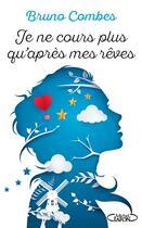 Couverture du livre « Je ne cours plus qu'après mes rêves » de Bruno Combes aux éditions Michel Lafon