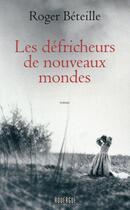 Couverture du livre « Les défricheurs de nouveaux mondes » de Roger Beteille aux éditions Rouergue