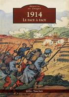 Couverture du livre « 1914 ; le face à face » de Gilles Vauclair aux éditions Editions Sutton