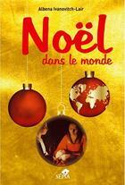 Couverture du livre « Noël dans le monde en 300 questions » de Albena Ivanovitch-Lair aux éditions Sepia