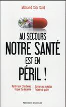 Couverture du livre « Au secours : notre santé est en péril ! » de Mohand Sidi Said aux éditions Archipel