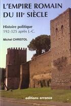 Couverture du livre « L'empire romain du iiie siecle - histoire politique 192-325 apres j.-c. » de Michel Christol aux éditions Errance