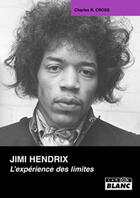 Couverture du livre « Jimi Hendrix ; l'expérience des limites » de Charles R. Cross aux éditions Camion Blanc