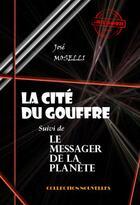 Couverture du livre « La cité du gouffre ; le messager de la planète » de Jose Moselli aux éditions Ink Book