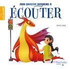 Couverture du livre « Mon dragon apprend à écouter » de Lang Anna aux éditions Hachette Enfants