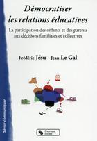 Couverture du livre « Démocratiser les relations éducatives » de Jean Le Gal et Frederic Jesu aux éditions Chronique Sociale