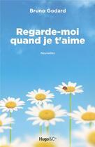 Couverture du livre « Regarde-moi quand je t'aime » de Bruno Godard aux éditions Hugo Roman