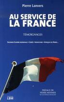Couverture du livre « Au service de la france » de Pierre Lanvers aux éditions Lbm