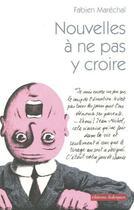Couverture du livre « Nouvelles à ne pas y croire » de Fabien Marechal aux éditions Editions Dialogues