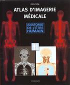Couverture du livre « Atlas D'Imagerie Medicale ; Anatomie De L'Etre Humain » de Andras Csillag aux éditions Konemann
