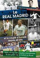 Couverture du livre « Le Real Madrid et la coupe d'Europe depuis 60 ans » de Antonio Camacho aux éditions Sydney Laurent
