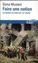 Couverture du livre « Faire une nation ; les Italiens et l'unité (XIXe-XXe siècle) » de Elena Musiani aux éditions Gallimard