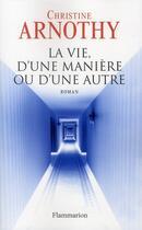 Couverture du livre « La vie, d'une manière ou d'une autre » de Christine Arnothy aux éditions Flammarion