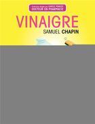 Couverture du livre « Vinaigre ; un concentré d'astuces pour votre maison, votre santé, votre beauté » de Samuel Chapin aux éditions Eyrolles