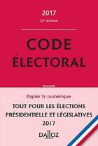 Couverture du livre « Code électoral 2017 (23e édition) » de Christelle De Gaudemont et Jean-Pierre Camby aux éditions Dalloz