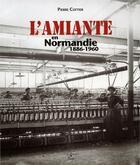 Couverture du livre « L'amiante en Normandie 1886-1960 » de Pierre Coftier aux éditions Cahiers Du Temps
